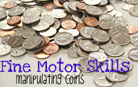 Play with coins to improve fine motor dexterity.