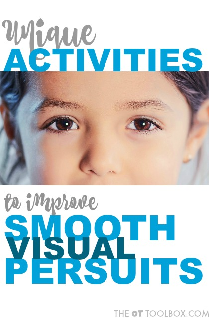 These activities to improve smooth visual pursuits are needed to improve visual tracking needed for reading and visual processing.