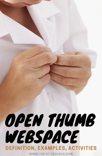 Open thumb web space is a fine motor skill needed for tasks like buttoning and pencil grasp.