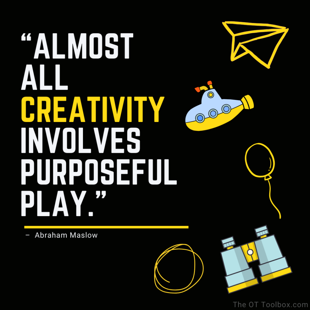 Almost all creativity involves purposeful play. quote about kids.