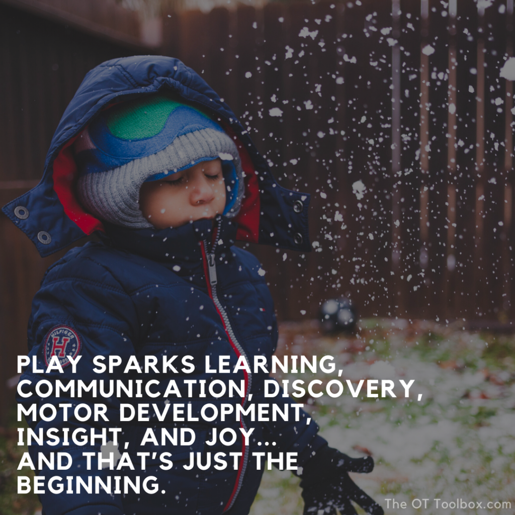 Play sparks learning, communication, discovery, motor development, insight, and jowy. And that's just the beginning.