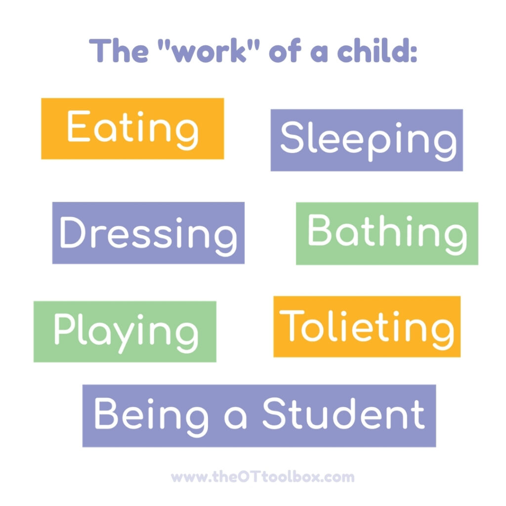 Occupational therapists work with kids on daily occupations or daily skills that make up the child's day.
